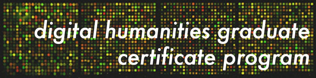 Digital Humanities Graduate Certificate Program