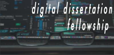 digital dissertation fellowship