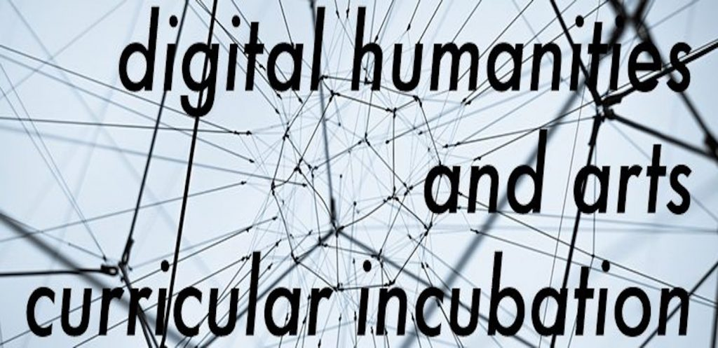 Digital Humanities and Arts Curricular Incubation