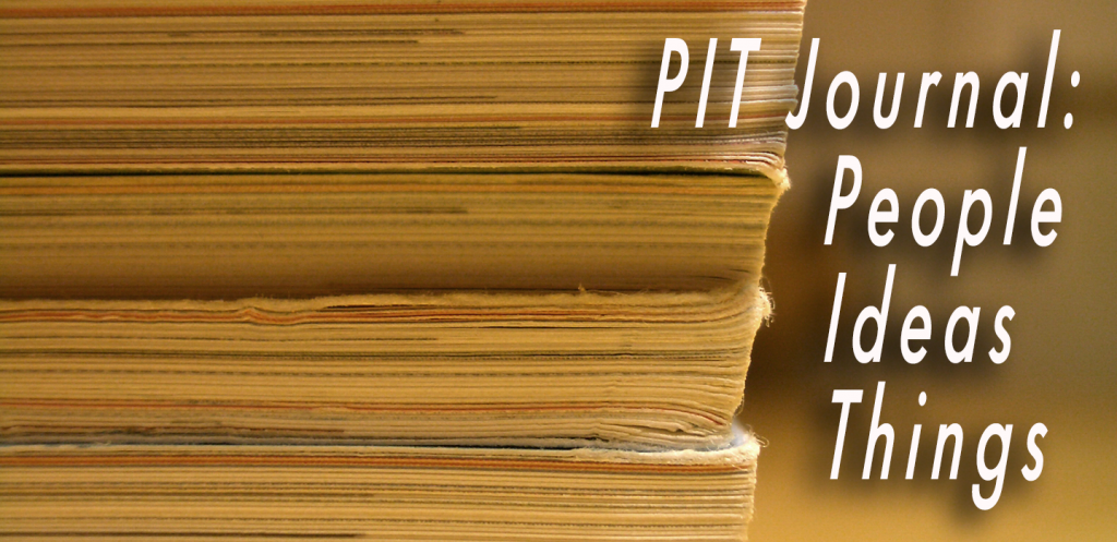 PIT Journal: People, Ideas, Things